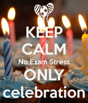 keep-calm-no-exam-stress-only-celebration-2.png